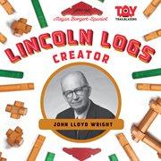 Lincoln logs creator. Lincoln Logs Creator cover image