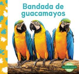 Cover image for Bandada de guacamayos (Macaw Flock)