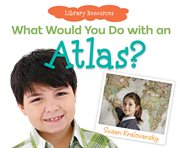 What Would You Do With An Atlas?
