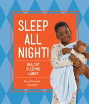 Sleep all night! : healthy sleeping habits cover image
