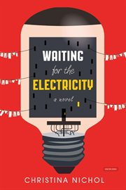 Waiting for the electricity : a novel cover image