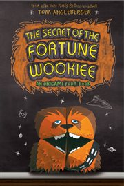 The secret of the Fortune Wookiee : an Origami Yoda book cover image