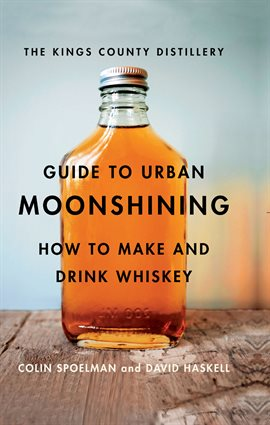 Cover image for The Kings County Distillery Guide to Urban Moonshining