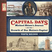 Capital days : Michael Shiner's journal and the growth of our nation's capital cover image