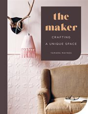 The maker : crafting a unique space cover image