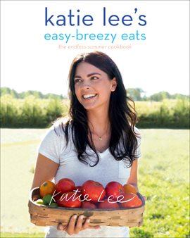 Cover image for Katie Lee's Easy-Breezy Eats