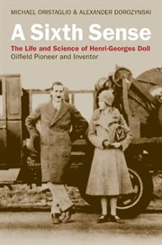 A sixth sense : the life and science of Henri-Georges Doll : oilfield pioneer and inventor cover image