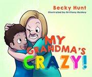 My Grandma's Crazy!