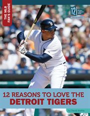 12 reasons to love the Detroit Tigers cover image
