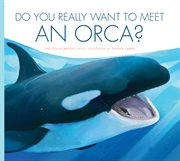 Do you really want to meet an orca? cover image