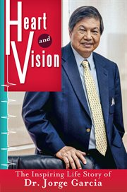 Heart and vision : the inspiring life story of Dr. Jorge Garcia cover image
