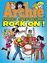 Archie Comics Spectacular. Rock on! cover image