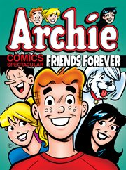 Archie Comics Spectacular. Friends forever cover image