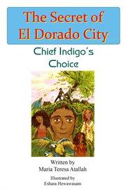 The secret of El Dorado City : Chief Indigo's choice cover image