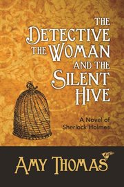 The detective, the woman and the silent hive a novel of Sherlock Holmes cover image