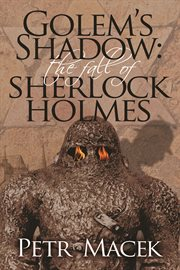Golem's shadow the fall of Sherlock Holmes cover image