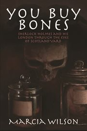 You buy bones Sherlock Holmes and his London through the eyes of Scotland Yard cover image
