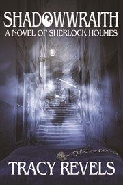 Shadowwraith: a novel of Sherlock Holmes cover image