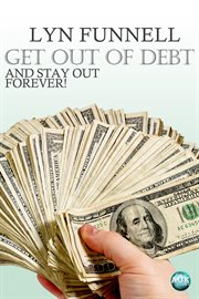 Get out of debt, and stay out forever! get off your ass, don't let life pass! cover image