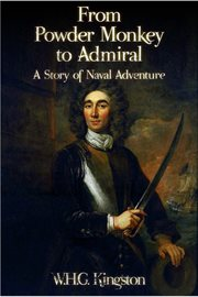 From powder monkey to admiral a story of naval adventure cover image