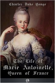 The life of Marie Antoinette, Queen of France cover image