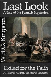 The last look a tale of the Spanish inquisition ; Exiled for the faith : a tale of the Huguenot persecution cover image