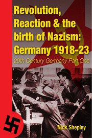 Revolution, Reaction and the Birth of Nazism