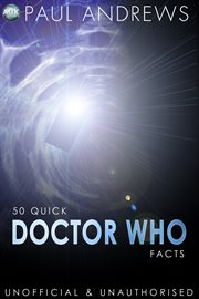 50 Quick Doctor Who Facts unofficial and unauthorised cover image