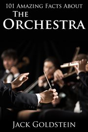 101 Amazing Facts About The Orchestra