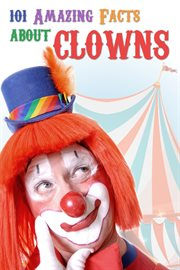 101 amazing facts about clowns cover image