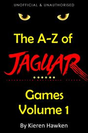 The A-z of Atari Jaguar Games, Volume 1