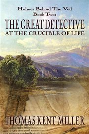 The great detective at the crucible of life ; : or, The adventure of the rose of fire cover image