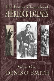 The further chronicles of Sherlock Holmes. Volume 1 cover image