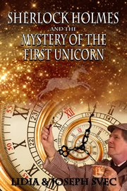 Sherlock Holmes and the mystery of the first unicorn cover image