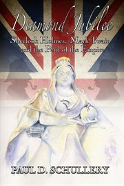 Diamond Jubilee : Sherlock Holmes, Mark Twain, and the peril of the Empire cover image