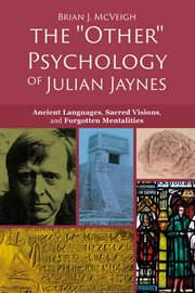"""The """"""""Other"""""""" Psychology of Julian Jaynes : Ancient Languages, Sacred Visions, and Forgotten Mentalities cover image"""