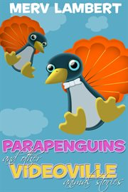 Parapenguins and other videoville animal stories cover image