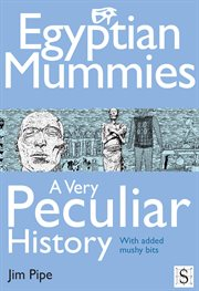 Ancient Egypt the art of embalming : mummy, myth and magic : with added mushy bits cover image