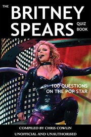 The Britney Spears Quiz Book 100 Questions on the Pop Star cover image