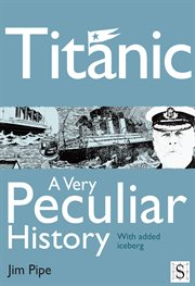 Titanic, a very peculiar history with added iceberg cover image