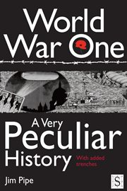 World War One a very peculiar history : with added trenches cover image