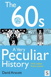 The 60s a very peculiar history : with added flower power cover image