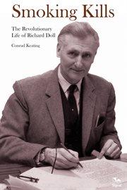 Smoking kills: the revolutionary life of Richard Doll cover image