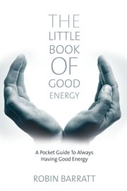 The little book of good energy a pocket guide to always having good energy cover image