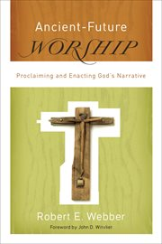 Ancient-future worship : proclaiming and enacting God's narrative cover image