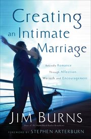 Creating an intimate marriage rekindle romance through affection, warmth & encouragement cover image