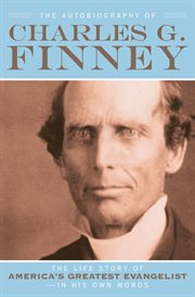 Autobiography of Charles G. Finney, The The Life Story of America's Greatest Evangelist cover image
