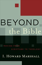Beyond the Bible (Acadia Studies in Bible and Theology Book #) : Moving from Scripture to Theology cover image
