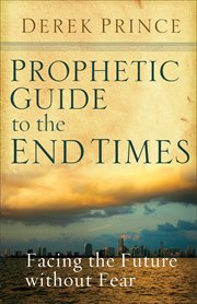 Prophetic Guide to the End Times: Facing the Future without Fear cover image