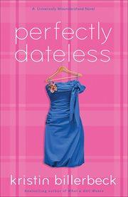 Perfectly dateless a universally misunderstood novel cover image